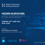 BCBN: Hidden Survivors, a report on the mental health of young British Muslims   Tue 22 Jun, 11am    RSVP: events@bcbn.org.uk thumbnail