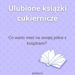 Ulubione książki cukiernicze  thumbnail
